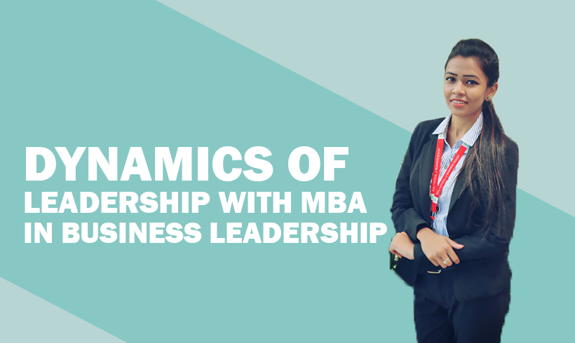 Dynamics of Leadership with MBA in Business Leadership