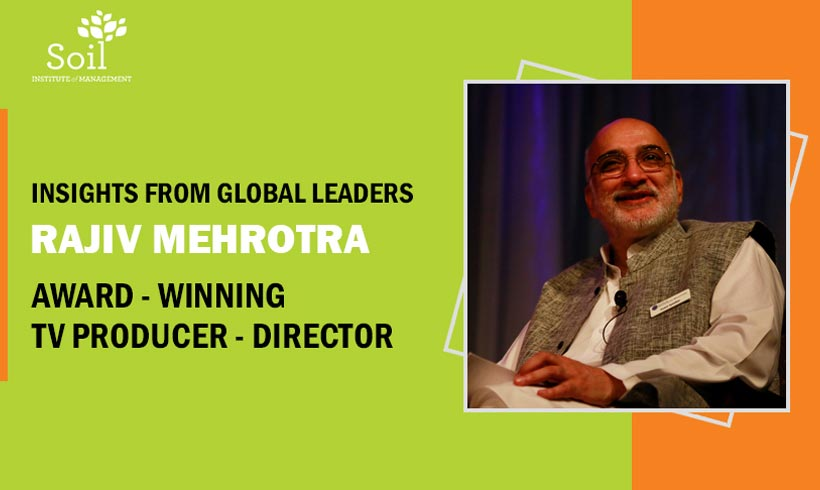 Insights From Global Leaders: Rajiv Mehrotra- Award-Winning Tv Producer-Director