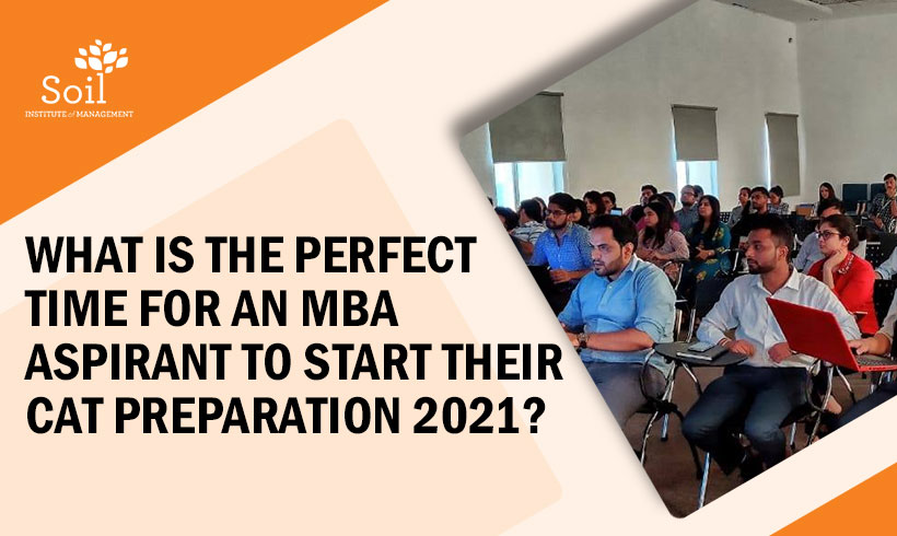 What is the perfect time for an MBA aspirant to start their CAT Preparation 2021?