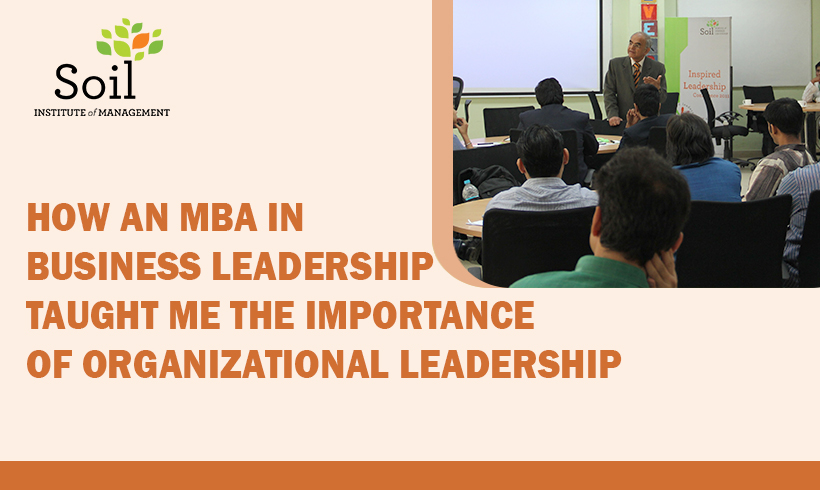 How An MBA In Business Leadership Taught Me The Importance of Organizational Leadership